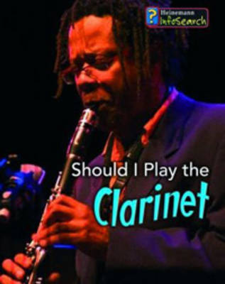 Should I Play the Clarinet? - InfoSearch: Learning Musical Instruments (Hardback)