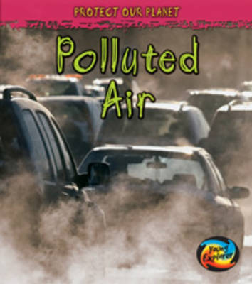Polluted Air - Young Explorer: Protect Our Planet (Hardback)