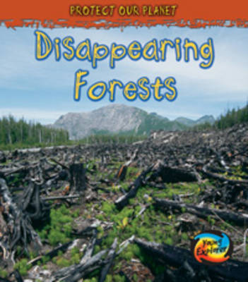 Disappearing Forests - Young Explorer: Protect Our Planet (Paperback)