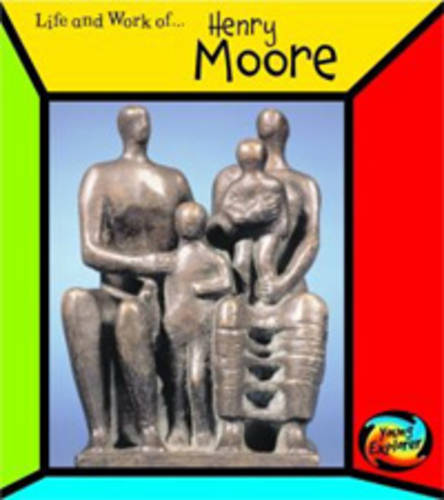 Henry Moore - First Library: The Life and Work of . . . (Hardback)