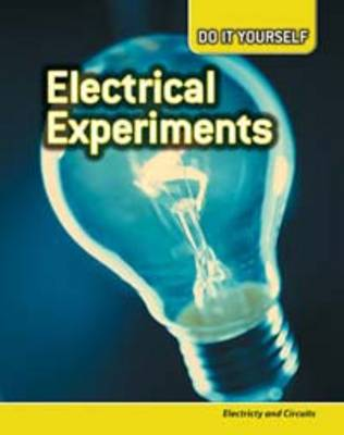 Electrical Experiments: Electricity and Circuits - Do it Yourself (Paperback)