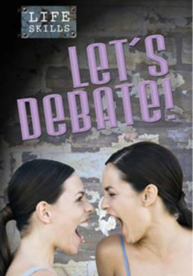 Let's Debate! - Life Skills (Hardback)