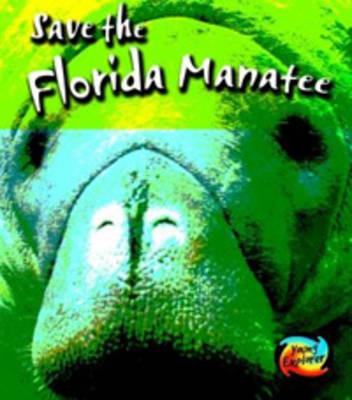 Save the Florida Manatee - Young Explorer: Save Our Animals S. (Hardback)