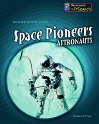 Space Pioneers: Astronauts - InfoSearch: Scientists at Work (Paperback)