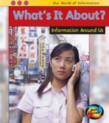 What's it About?: Information Around Us - Young Explorer: Our World of Information (Paperback)