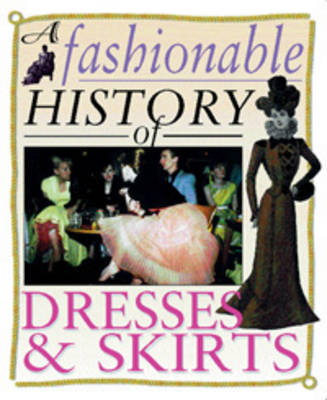 A Fashionable History of: Dresses and Skirts - A fashionable history of (Paperback)