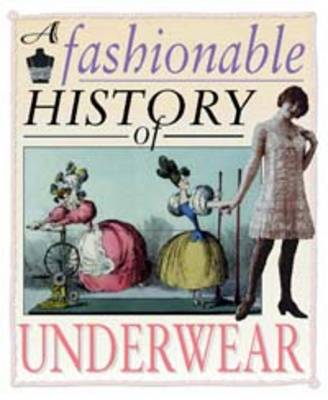 A Fashionable History of: Underwear - A fashionable history of (Paperback)