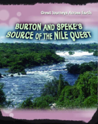 Burton and Speke's Source of the Nile Quest - Great Journeys Across Earth (Paperback)