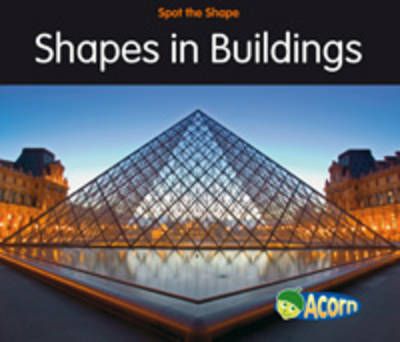 Shapes in Buildings - Acorn: Spot the Shape! (Paperback)