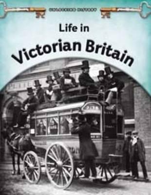 Life in Victorian Britain - Unlocking History (Hardback)