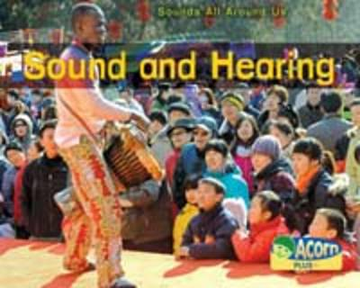 Sound and Hearing - Acorn Plus: Physical Science (Hardback)