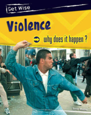 Violence: Why Does it Happen? - Get Wise (Paperback)