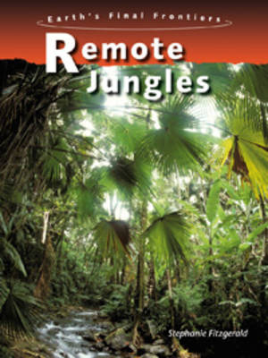 Remote Jungles - Earth's Final Frontiers (Hardback)