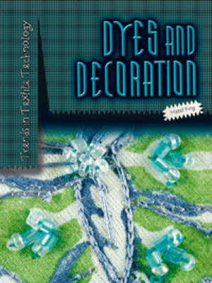 Dyes and Decoration - Trends in Textile Technology (Hardback)