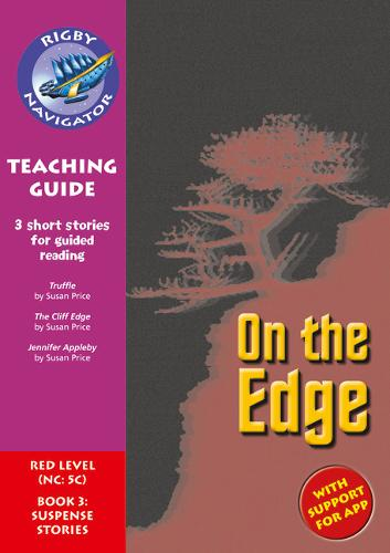 Navigator New Guided Reading Fiction Year 6, on the Edge: Navigator New Guided Reading Fiction Year 6, On the Edge Teaching Guide Teaching Guide - Navigator New Fiction (Paperback)
