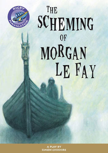 Navigator Plays: Year 6 Red level The Scheming of Morgan Le Fay Single - NAVIGATOR POETRY & PLAYS (Paperback)