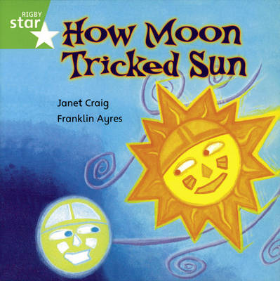 Rigby Star Independent Yr 1/P2 Green Level:How Moon tricked Sun (3 Pack) - STAR INDEPENDENT