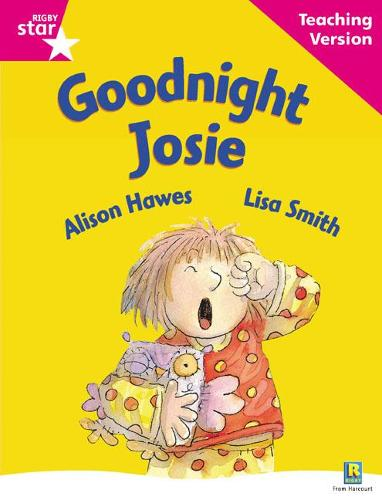Rigby Star Guided Reading Pink Level: Goodnight Josie Teaching Version - RIGBY STAR (Paperback)