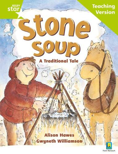 Rigby Star Guided Reading Green Level: Stone Soup Teaching Version - RIGBY STAR (Paperback)