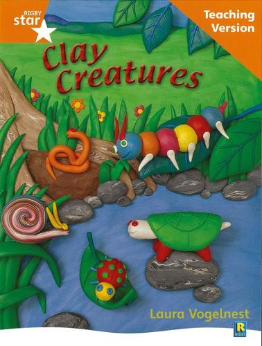 Rigby Star Non-fiction Guided Reading Orange Level: Clay Creatures Teaching Version - RIGBY STAR (Paperback)