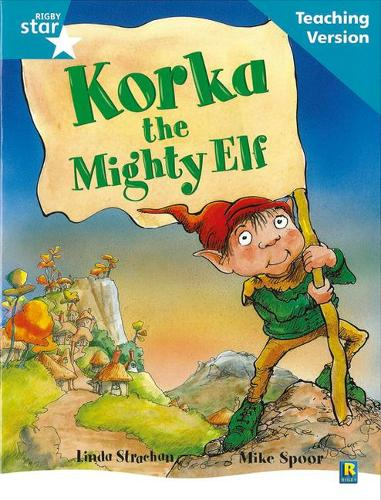 Rigby Star Guided Reading Turquoise Level: Korka the mighty elf Teaching Version - RIGBY STAR (Paperback)