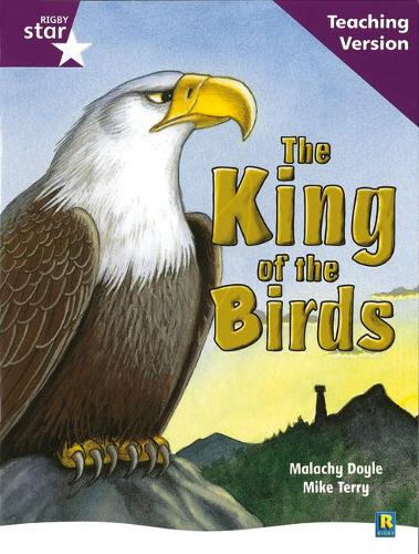 Rigby Star Guided Reading Purple Level: The King of the Birds Teaching Version - RIGBY STAR (Paperback)