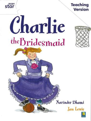 Rigby Star Guided White Level: Charlie the Bridesmaid Teaching Version - RIGBY STAR (Paperback)