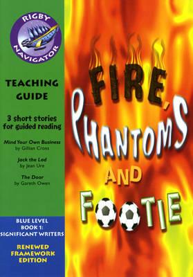 Navigator FWK: Fire, Phantoms & Footie Teaching Guide - NAVIGATOR FRAMEWORK EDITION (Paperback)