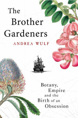 The Brother Gardeners: Botany, Empire and the Birth of an Obsession (Hardback)