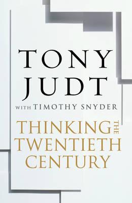 Thinking the Twentieth Century (Hardback)