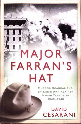 Major Farran's Hat: Murder, Scandal and Britain's War Against Jewish Terrorism 1945-1948 (Paperback)