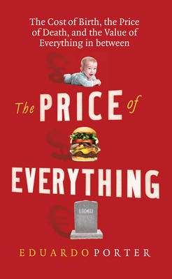The Price of Everything: The Cost of Birth, the Price of Death, and the Value of Everything in Between (Paperback)