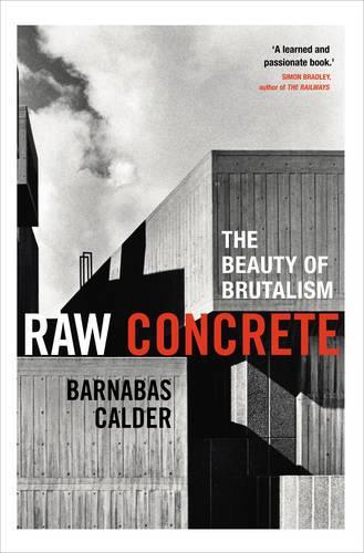 Raw Concrete: The Beauty of Brutalism (Hardback)