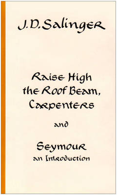 Raise High The Roof Beam Carpenters Seymour An Introduction By J D Salinger Waterstones