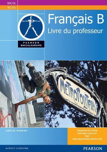 Pearson Baccalaureate Francais B Teacher's Book for the IB Diploma - Pearson International Baccalaureate Diploma: International Editions (Spiral bound)