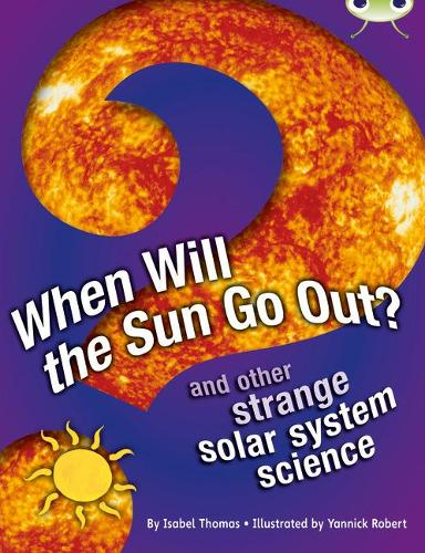 When Will the Sun Go Out?: BC NF Blue (KS2) A/4B When Will The Sun Go Out? NF Blue (KS2) A/4b - BUG CLUB (Paperback)