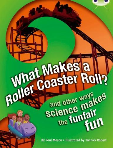 BC NF Red (KS2) A/5C What Makes a Rollercoaster Roll?: BC NF Red (KS2) A/5C What Makes a Rollercoaster Roll? NF Red (KS2) A/5c - BUG CLUB (Paperback)