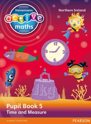 Heinemann Active Maths Northern Ireland - Key Stage 2 - Beyond Number - Pupil Book 5 - Time and Measure - Heinemann Active Maths for NI (Paperback)