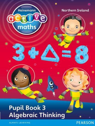 Heinemann Active Maths Northern Ireland - Key Stage 2 - Exploring Number - Pupil Book 3 - Algebraic Thinking - Heinemann Active Maths for NI (Paperback)