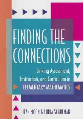 Finding the Connections: Linking Assessment, Instruction, and Curriculum in Elementary Mathematics (Paperback)