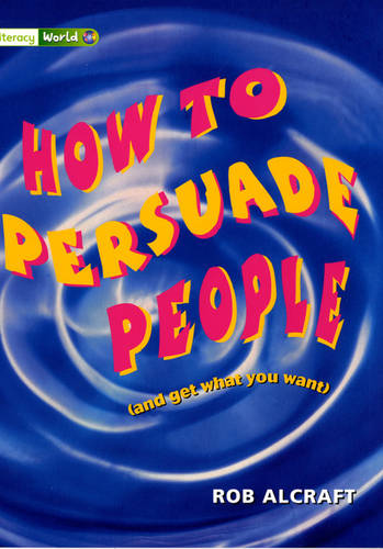 Literacy World Satellites Non Fic Stage 3 How To PersuadePeople - LITERACY WORLD NEW EDITION (Paperback)
