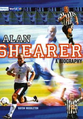 Literacy World Stage 4 Non-Fiction: Alan Shearer: A Biography (6 Pack) - LITERACY WORLD NEW EDITION