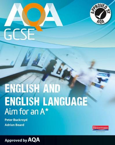 AQA GCSE English and English Language Student Book: Aim for an A* - AQA GCSE English, Language, & Literature (Paperback)
