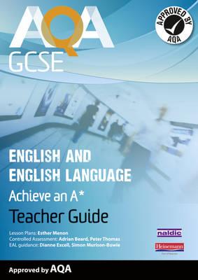 AQA GCSE English and English Language Teacher Guide: Aim for an A*: Teacher guide - AQA GCSE English, Language & Literature