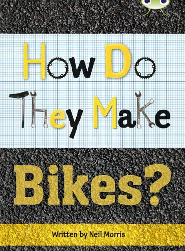 BC NF Grey A/3A How Do They Make ... Bikes: Bug Club NF Grey A/3A How Do They Make ... Bikes NF Grey A/3a - BUG CLUB (Paperback)