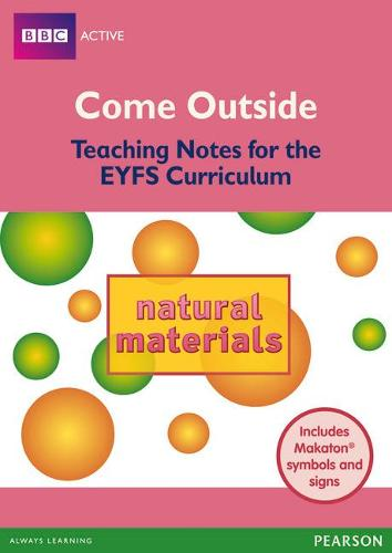 Come Outside Natural Materials: Teaching Notes for the EYFS Curriculum - BBCA EYFS Makaton (Paperback)