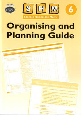 Scottish Heinemann Maths: 6 - Organising and Planning Guide - Scottish Heinemann Maths (Paperback)
