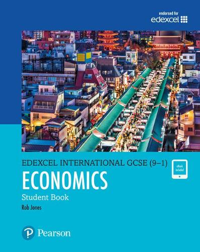 Pearson Edexcel International GCSE (9-1) Economics Student Book - Edexcel International GCSE