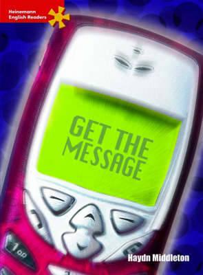 Get the Message - Heinemann English Readers (Paperback)