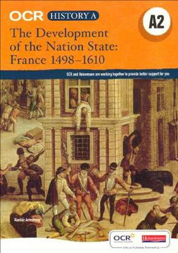 OCR A Level History A2: The Development of the Nation State: France 1498-1610 - OCR GCE History A (Paperback)
